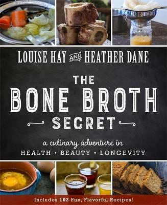 The Bone Broth Secret by Louise Hay