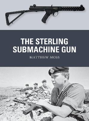 The Sterling Submachine Gun by Matthew Moss