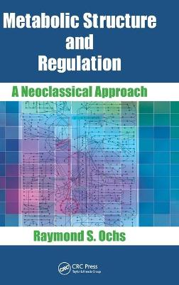 Metabolic Structure and Regulation by Raymond S. Ochs