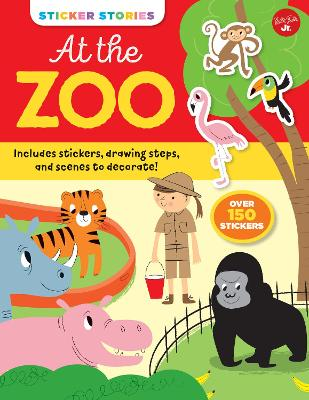Sticker Stories: At the Zoo: Includes stickers, drawing steps, and scenes to decorate! by Nila Aye