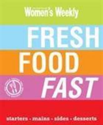 Fresh Food Fast by The Australian Women's Weekly