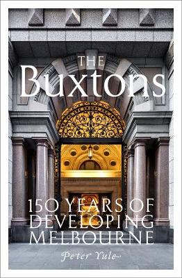 The Buxtons: 150 Years of Developing Melbourne by Peter Yule