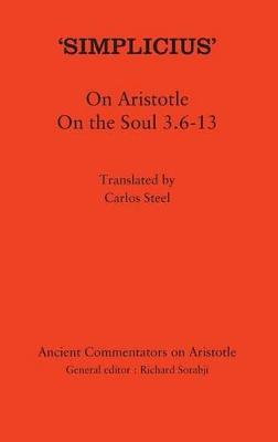 `Simplicius': On Aristotle On the Soul 3.6-13 by Professor Carlos Steel