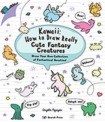 Kawaii: How to Draw Really Cute Fantasy Creatures: Draw Your Own Collection of Fantastical Beasties! book
