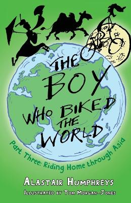 The Boy Who Biked the World Part Three by Alastair Humphries