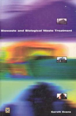 Biowaste and Biological Waste Treatment by Gareth Evans