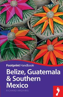 Belize, Guatemala & Southern Mexico by Richard Arghiris