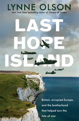 Last Hope Island: Britain, occupied Europe, and the brotherhood that helped turn the tide of war by Lynne Olson