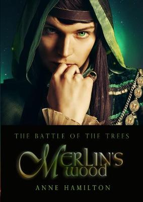 Merlin's Wood: Battle of the Trees by Anne Hamilton