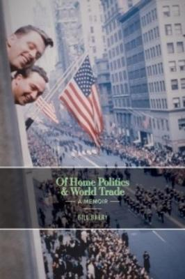 Of Home Politics & World Trade by Bill Barry