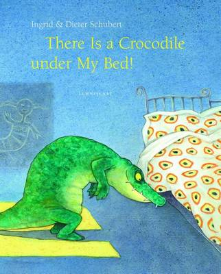 There Is a Crocodile Under My Bed by Ingrid Schubert