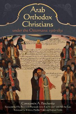 Arab Orthodox Christians Under the Ottomans 1516-1831 by Constantin Panchenko