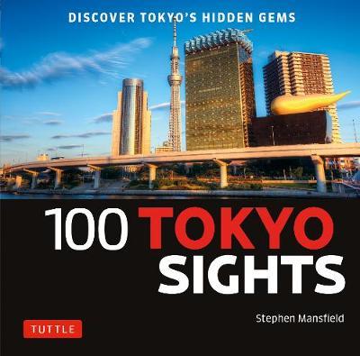 100 Tokyo Sights: Discover Tokyo's Hidden Gems by Stephen Mansfield