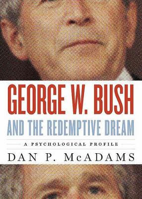 George W. Bush and the Redemptive Dream by Dan P. McAdams