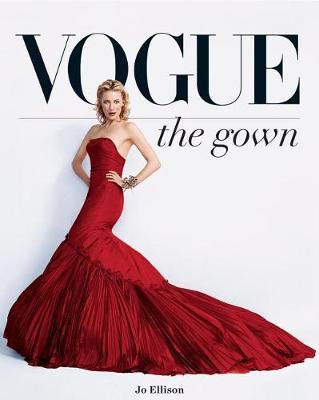 Vogue: The Gown by Jo Ellison