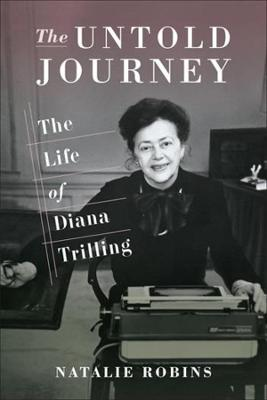 The Untold Journey: The Life of Diana Trilling by Natalie Robins