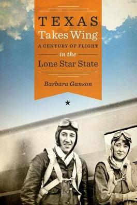 Texas Takes Wing by Barbara Ganson