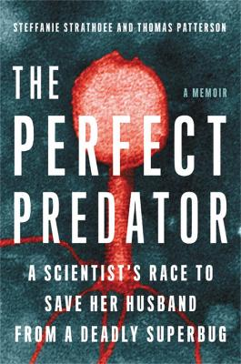 The Perfect Predator: A Scientist's Race to Save Her Husband from a Deadly Superbug: A Memoir by Steffanie Strathdee