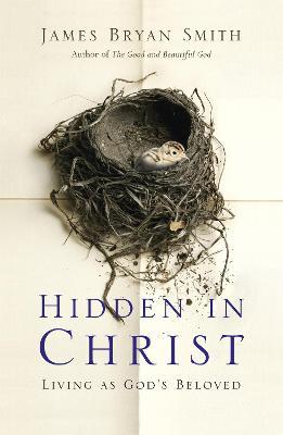 Hidden in Christ by James Bryan Smith