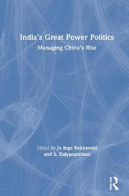 India's Great Power Politics: Managing China's Rise by Jo Inge Bekkevold