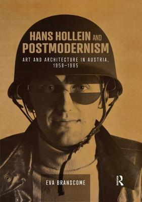 Hans Hollein and Postmodernism: Art and Architecture in Austria, 1958-1985 by Eva Branscome