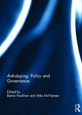Anti-doping: Policy and Governance by Barrie Houlihan