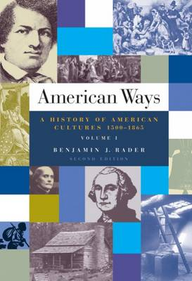 American Ways: A History of American Culture: Volume I: 1500 to 1865 by Benjamin G. Rader