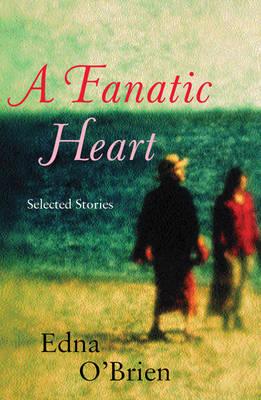 A A Fanatic Heart by Edna O'Brien