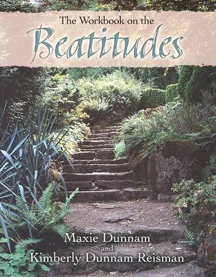 The Workbook on the Beatitudes by Dr Maxie D Dunnam