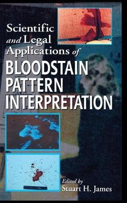 Scientific and Legal Applications of Bloodstain Pattern Interpretation by Stuart H. James