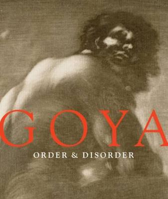 Goya: Order and Disorder by Stephanie Loeb Stepanek