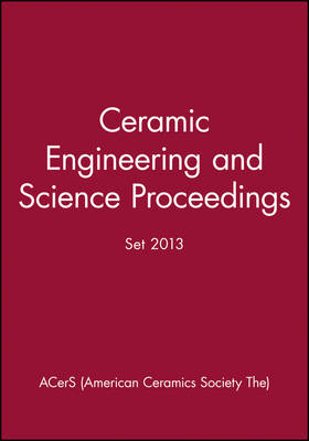 Ceramic Engineering and Science Proceedings 2013 Set by ACerS (American Ceramic Society)