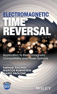 Electromagnetic Time Reversal: Applied to EMC and Power Systems book