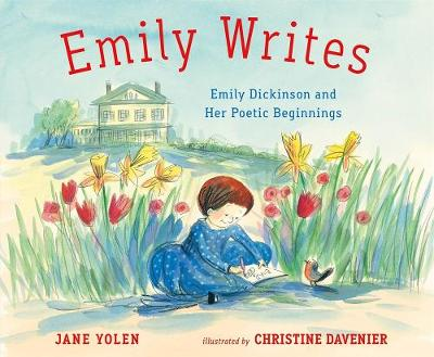 Emily Writes: Emily Dickinson and Her Poetic Beginnings by Jane Yolen