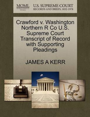 Crawford V. Washington Northern R Co U.S. Supreme Court Transcript of Record with Supporting Pleadings by James A Kerr