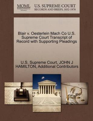 Blair V. Oesterlein Mach Co U.S. Supreme Court Transcript of Record with Supporting Pleadings by John J Hamilton