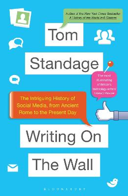 Writing on the Wall: The Intriguing History of Social Media, from Ancient Rome to the Present Day by Tom Standage