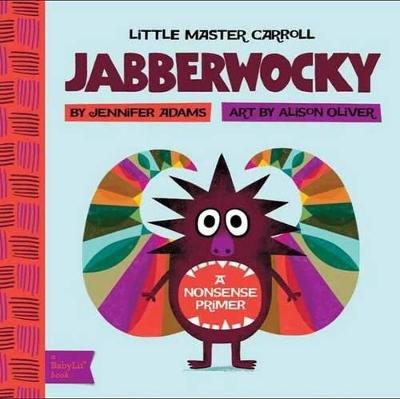 Little Master Carroll Jabberwocky: A Nonsense Primer by Jennifer Adams