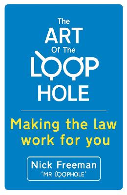 The Art of the Loophole: Making the law work for you by Nick Freeman