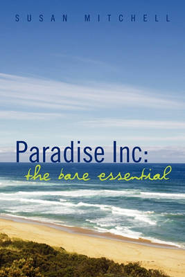 Paradise Inc: The Bare Essential by Susan Mitchell