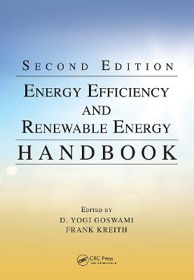 Energy Efficiency and Renewable Energy Handbook, Second Edition by D. Yogi Goswami