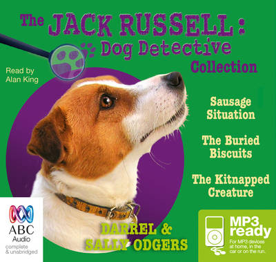 Jack Russell Dog Detective Collection 1: The Sausage Situation / The Buried Biscuits / The Kitnapped Creature by Darrel Odgers