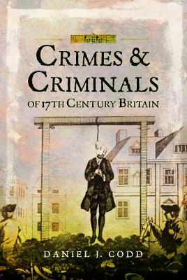 Crimes and Criminals of 17th Century Britain by Daniel J. Codd