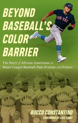 Beyond Baseball's Color Barrier: The Story of African Americans in Major League Baseball, Past, Present, and Future book