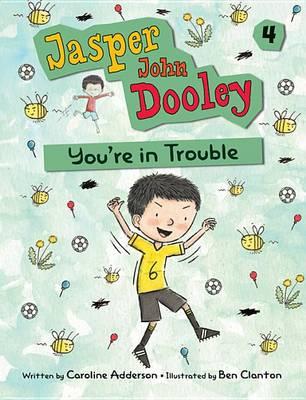 Jasper John Dooley 4: You're in Trouble by Caroline Adderson