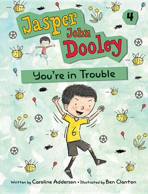 Jasper John Dooley 4: You're in Trouble by Caroline Adderson