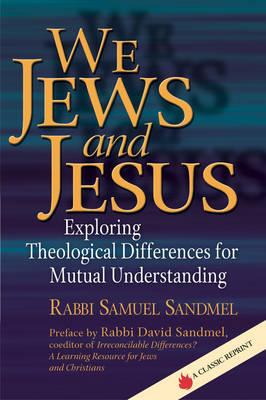 We Jews and Jesus by Samuel Sandmel