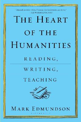 The Heart of the Humanities by Mark Edmundson
