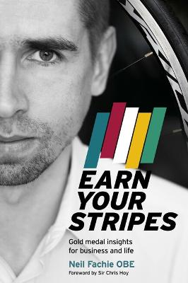 Earn Your Stripes: Gold medal insights for business and life by Neil Fachie