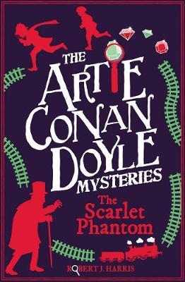Artie Conan Doyle and the Scarlet Phantom by Robert J. Harris